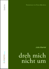 Julia Mantel: dreh mich nicht um. Gedichte (Fixpoetry Verlag, 2011)