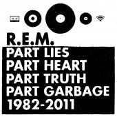 R.E.M.: Part Lies Part Heart Part Truth Part Garbage