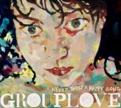 Grouplove: Never Trust A Happy Songs