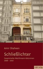 Amir Shaheen: Schließlichter. Gesammelte Werthmann-Kolumnen 2008-2010, Taschenbuch, 107 Seiten, 12,80 Euro (Sujet Verlag, Bremen 2012)