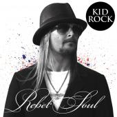 Kid Rock & The Twisted Brown Trucker Band: Rebel Soul