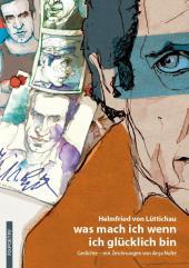 Helmfried von Lüttichau: was mach ich wenn ich glücklich bin. Gedichte mit Illustrationen von Anja Nolte, Hardcover mit Lesebändchen, 130 Seiten, 14,90 Euro (Fixpoetry Verlag Hamburg, www.fixpoetry.com)