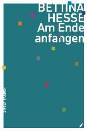 Bettina Hesse: Am Ende anfangen; Edition Zwölf Farben, Köln 2013