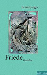"""Bernd Jaeger """"Friede"""", Gedichte, Sujet Verlag, Bremen 2013"""